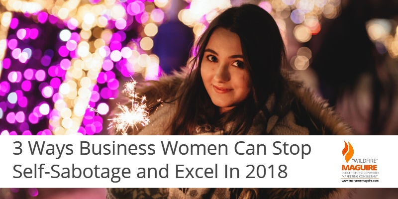 3 Ways Business Women Can Stop Self-Sabotaging Themselves in 2018