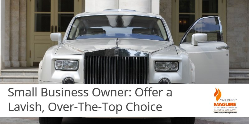 Small business owner, make sure you offer a luxury choice.